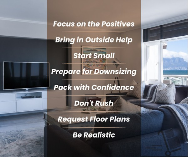 Focus on the Positives | Bring in Outside Help | Start Small | Prepare for Downsizing | Pack with Confidence | Don't Rush | Request Floor Plans | Be Realistic